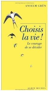 Anselm Grun - Choisis la vie!